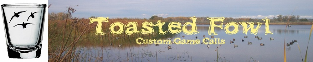 Toasted Fowl Custom Game Calls